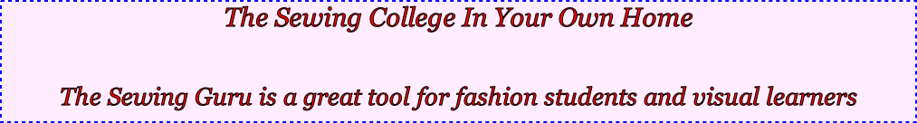 The Sewing College In Your Own Home  The Sewing Guru is a great tool for fashion students and visual learners